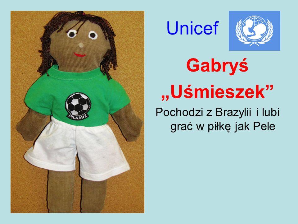 Unicef Gabryś Uśmieszek Pochodzi z Brazylii i lubi grać w piłkę jak Pele