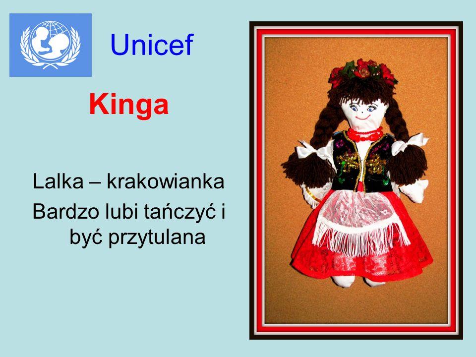 Unicef Kinga Lalka – krakowianka Bardzo lubi tańczyć i być przytulana