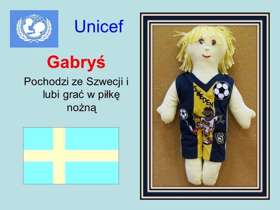 Unicef Gabryś Pochodzi ze Szwecji i lubi grać w piłkę nożną
