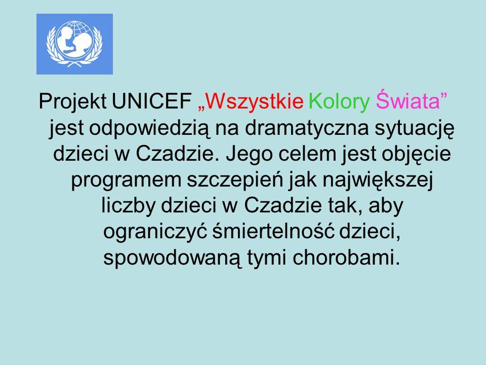 Projekt UNICEF Wszystkie Kolory Świata jest odpowiedzią na dramatyczna sytuację dzieci w Czadzie. Jego celem jest objęcie programem szczepień jak najw