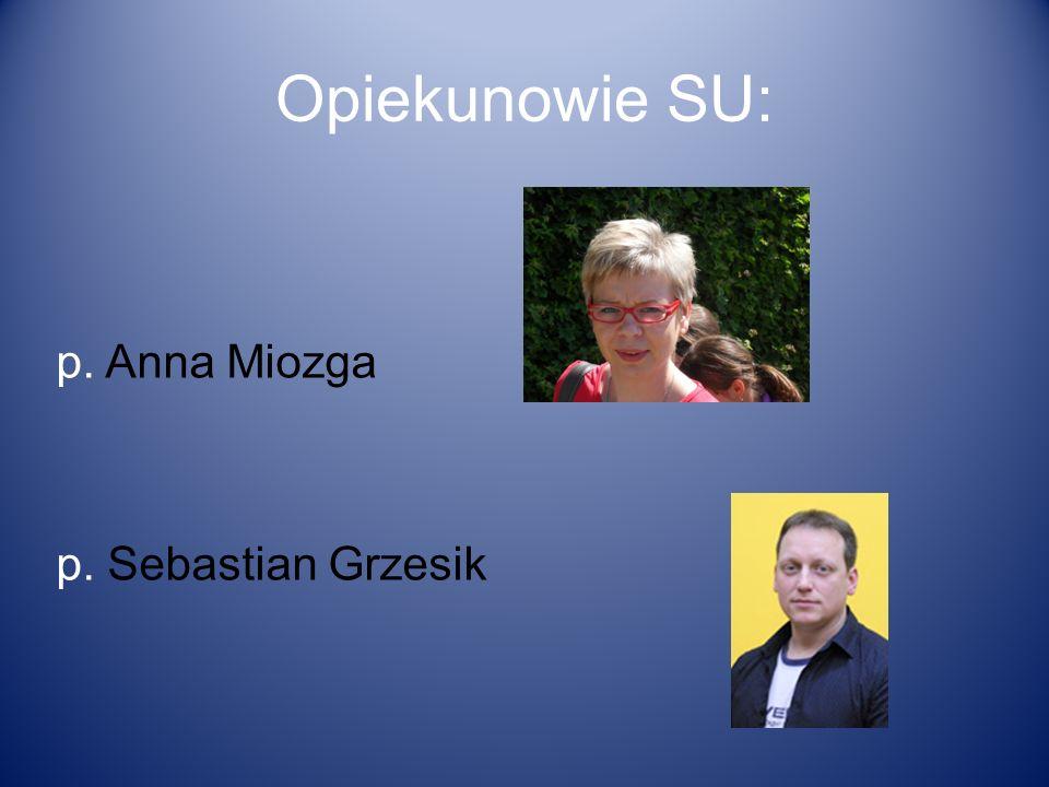 Opiekunowie SU: p. Anna Miozga p. Sebastian Grzesik