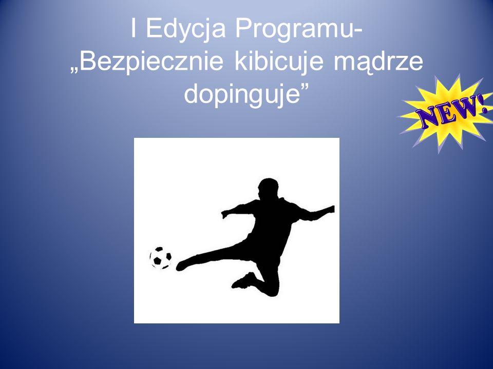 I Edycja Programu- Bezpiecznie kibicuje mądrze dopinguje