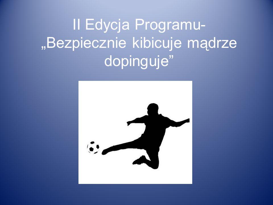 II Edycja Programu- Bezpiecznie kibicuje mądrze dopinguje