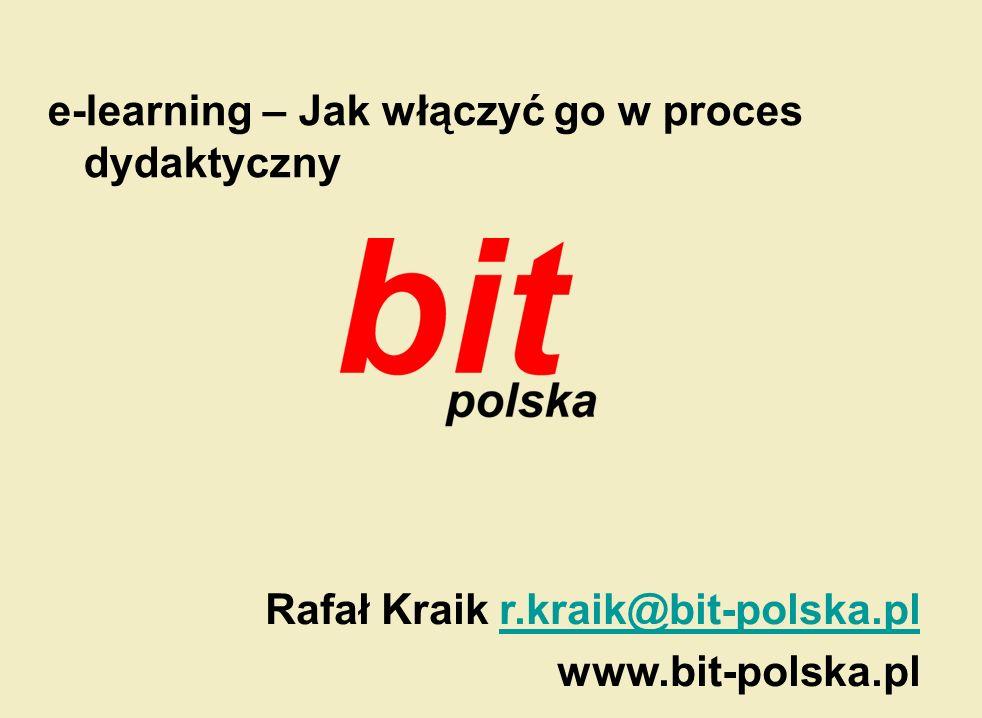 Twój partner w rozwoju e-learning – Jak włączyć go w proces dydaktyczny Rafał Kraik r.kraik@bit-polska.plr.kraik@bit-polska.pl www.bit-polska.pl