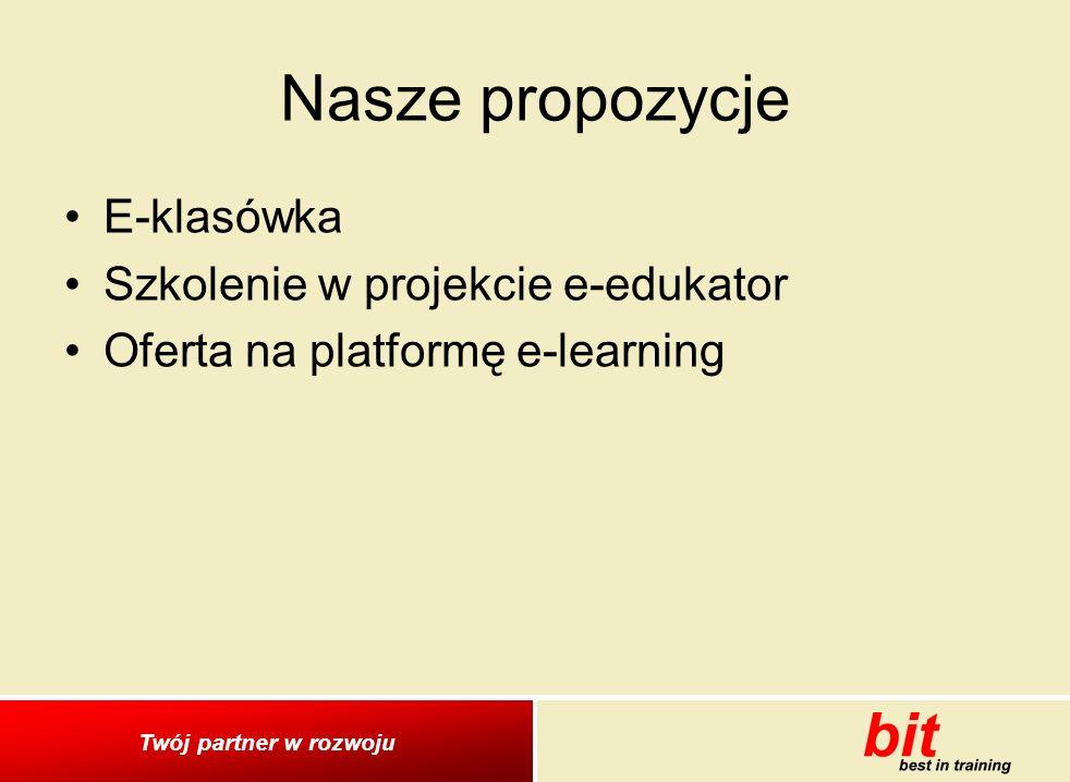 Twój partner w rozwoju Nasze propozycje E-klasówka Szkolenie w projekcie e-edukator Oferta na platformę e-learning