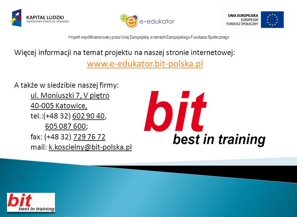 Więcej informacji na temat projektu na naszej stronie internetowej: www.e-edukator.bit-polska.pl A także w siedzibie naszej firmy: ul.
