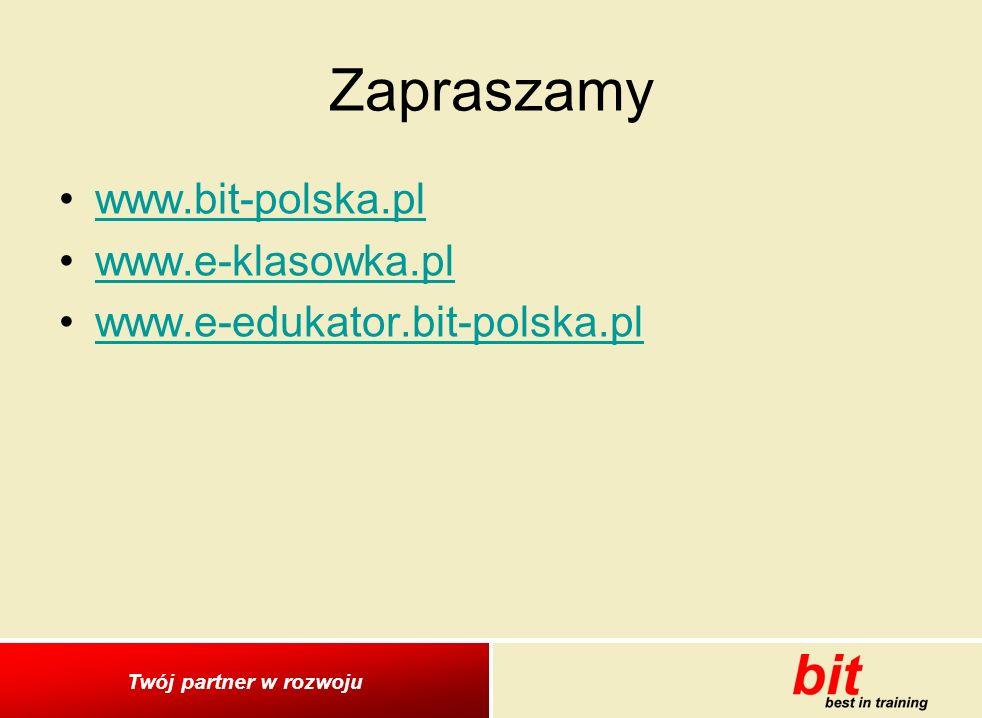 Twój partner w rozwoju Zapraszamy www.bit-polska.pl www.e-klasowka.pl www.e-edukator.bit-polska.pl