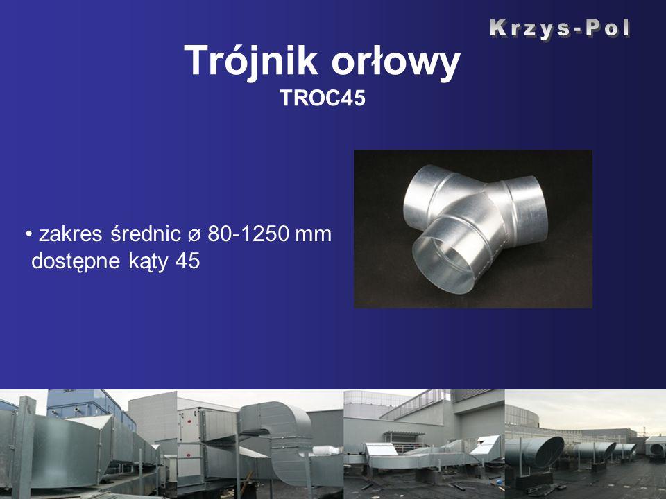 Trójnik orłowy TROC45 zakres średnic Ø 80-1250 mm dostępne kąty 45