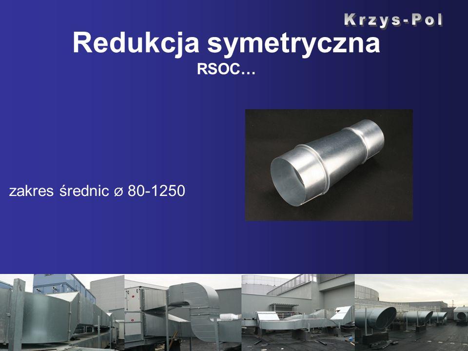 Redukcja symetryczna RSOC… zakres średnic Ø 80-1250