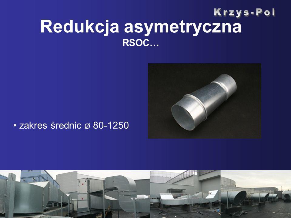 Redukcja asymetryczna RSOC… zakres średnic Ø 80-1250