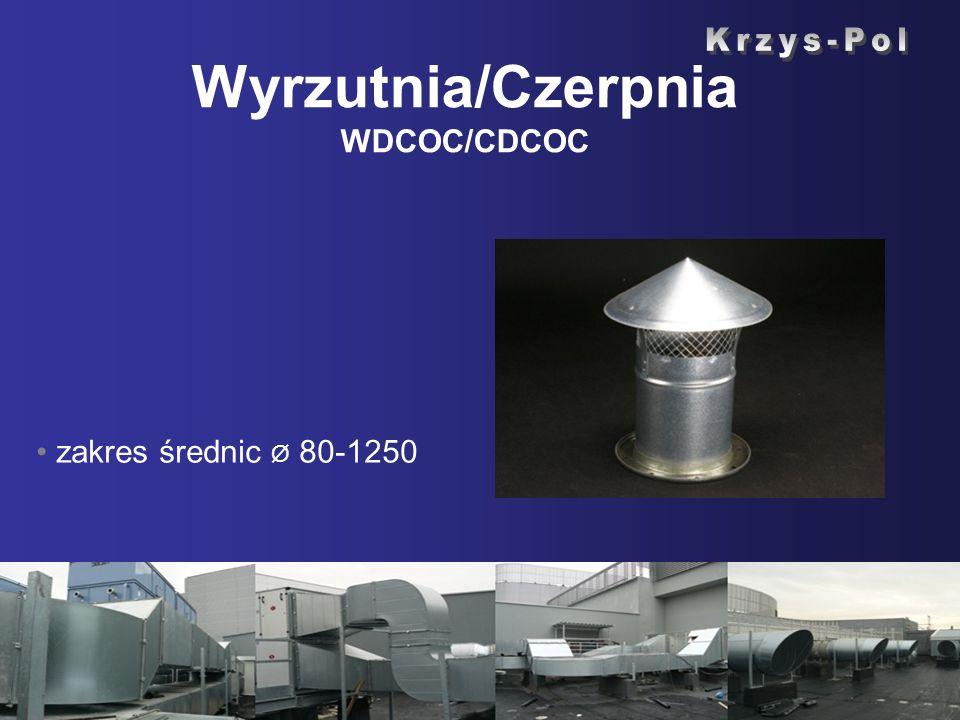 Wyrzutnia/Czerpnia WDCOC/CDCOC zakres średnic Ø 80-1250