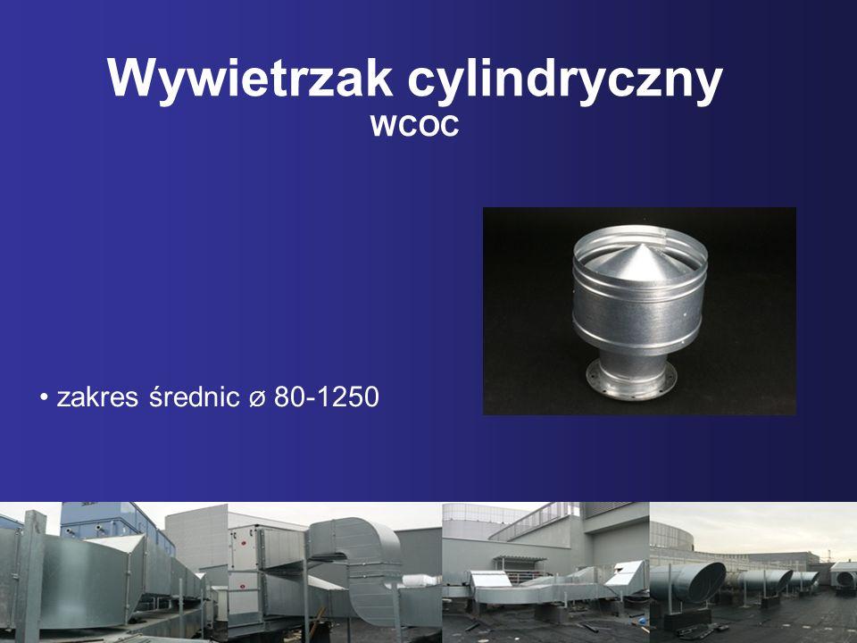 Wywietrzak cylindryczny WCOC zakres średnic Ø 80-1250