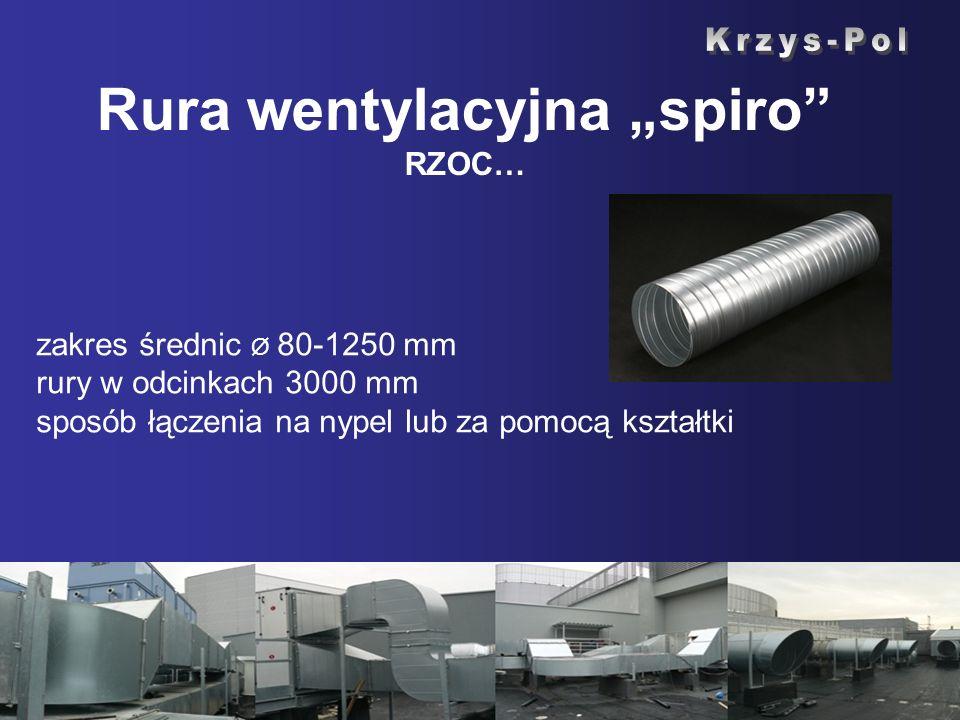 Rura wentylacyjna spiro RZOC… zakres średnic Ø 80-1250 mm rury w odcinkach 3000 mm sposób łączenia na nypel lub za pomocą kształtki
