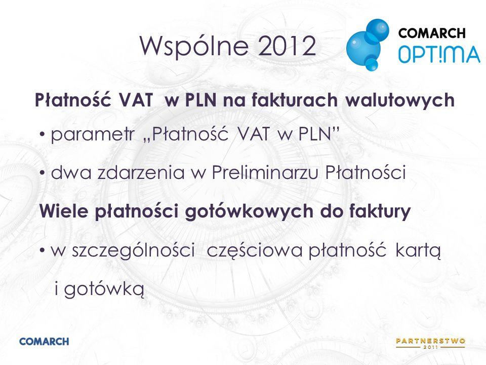Wspólne 2012 Płatność VAT w PLN na fakturach walutowych parametr Płatność VAT w PLN dwa zdarzenia w Preliminarzu Płatności Wiele płatności gotówkowych