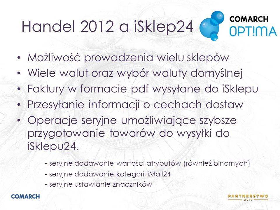 Handel 2012 a iSklep24 Możliwość prowadzenia wielu sklepów Wiele walut oraz wybór waluty domyślnej Faktury w formacie pdf wysyłane do iSklepu Przesyła