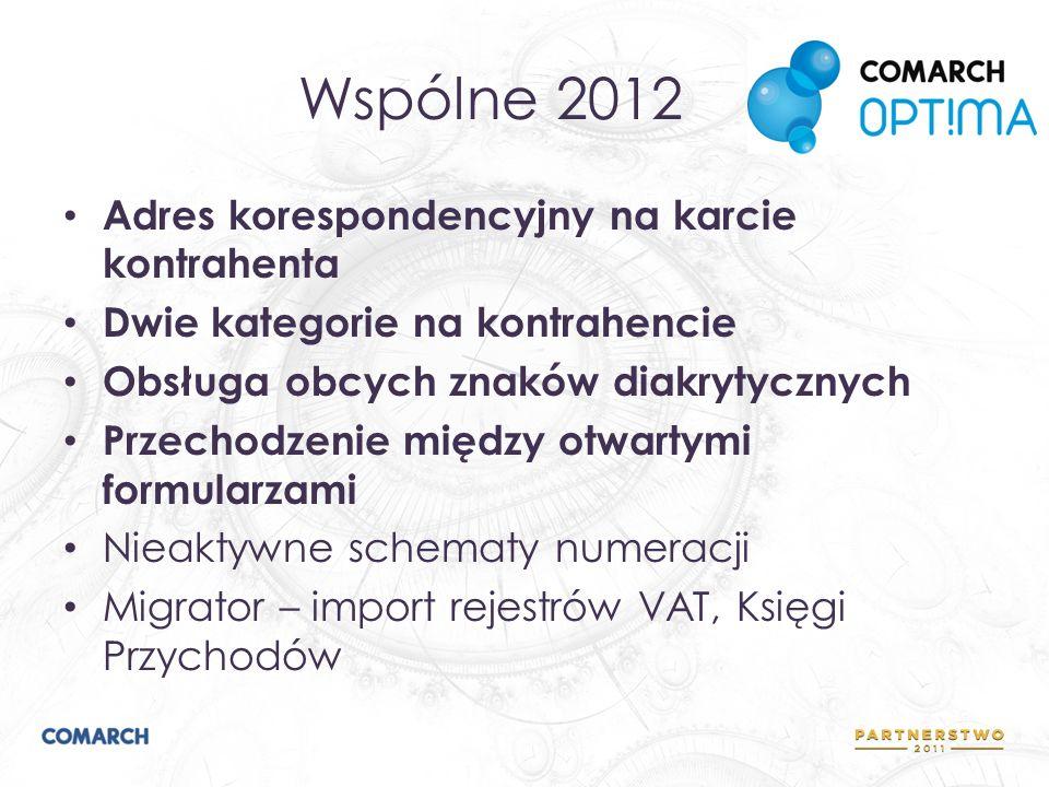 Wspólne 2012 Adres korespondencyjny na karcie kontrahenta Dwie kategorie na kontrahencie Obsługa obcych znaków diakrytycznych Przechodzenie między otwartymi formularzami Nieaktywne schematy numeracji Migrator – import rejestrów VAT, Księgi Przychodów