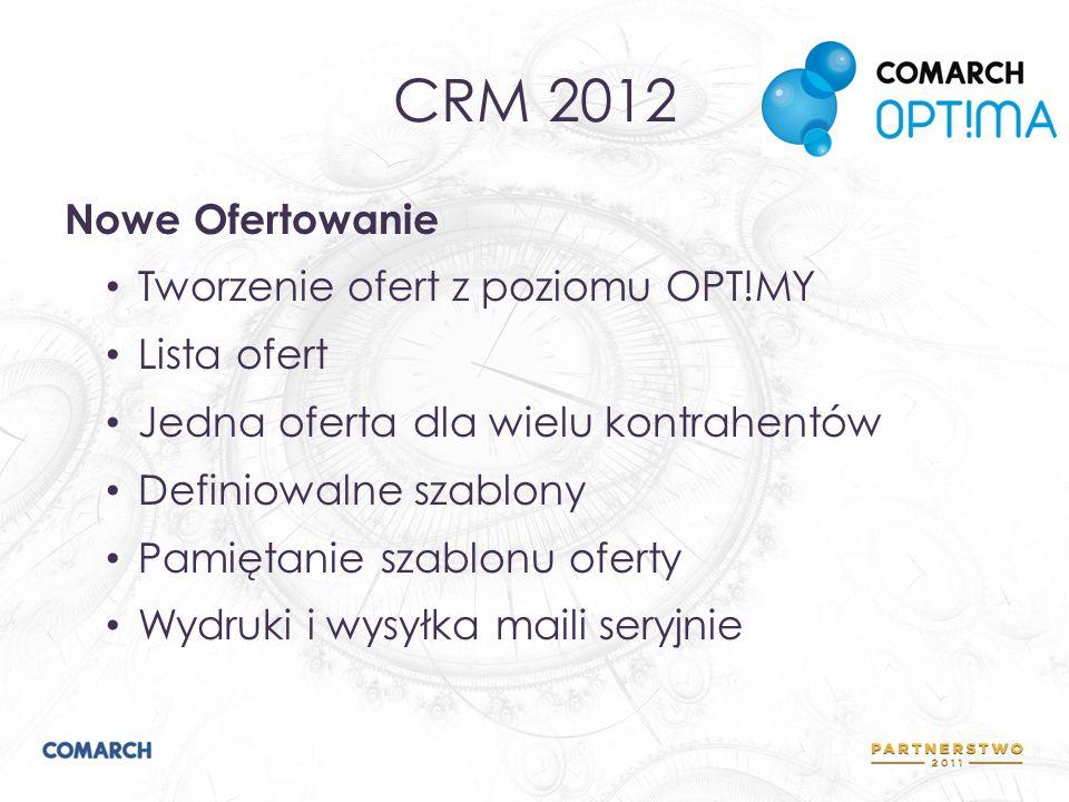 CRM 2012 Nowe Ofertowanie Tworzenie ofert z poziomu OPT!MY Lista ofert Jedna oferta dla wielu kontrahentów Definiowalne szablony Pamiętanie szablonu o