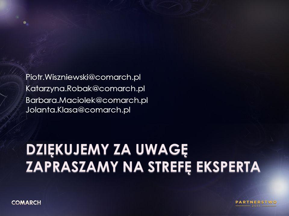 DZIĘKUJEMY ZA UWAGĘ ZAPRASZAMY NA STREFĘ EKSPERTA Piotr.Wiszniewski@comarch.pl Katarzyna.Robak@comarch.pl Barbara.Maciolek@comarch.pl Jolanta.Klasa@co