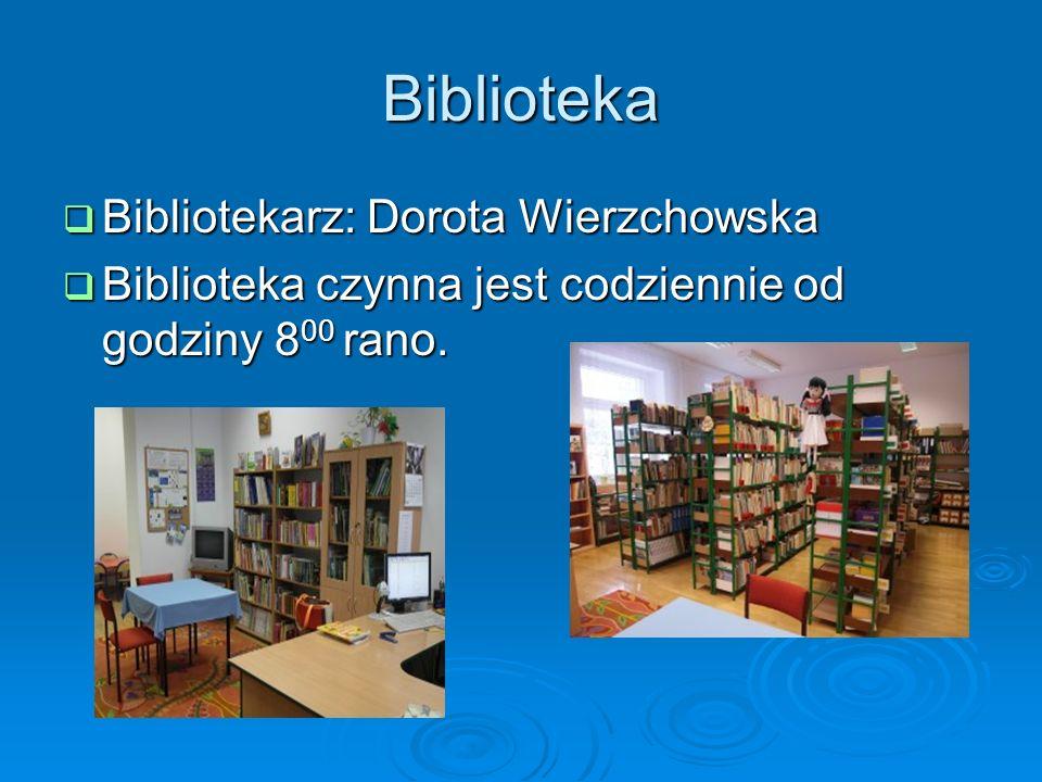 Biblioteka Bibliotekarz: Dorota Wierzchowska Bibliotekarz: Dorota Wierzchowska Biblioteka czynna jest codziennie od godziny 8 00 rano. Biblioteka czyn