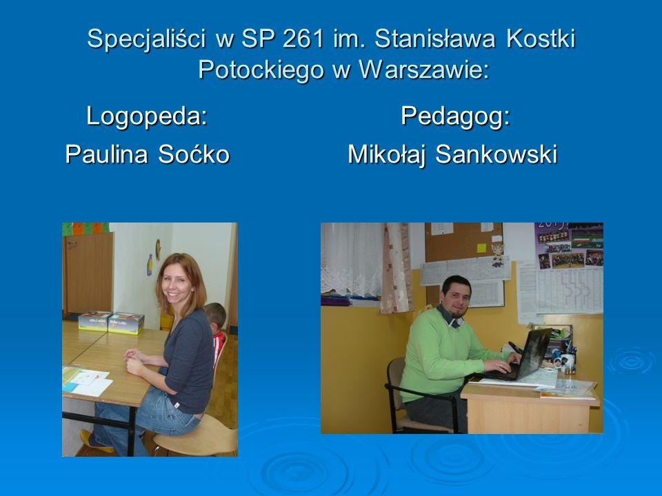 Specjaliści w SP 261 im. Stanisława Kostki Potockiego w Warszawie: Logopeda: Pedagog: Logopeda: Pedagog: Paulina Soćko Mikołaj Sankowski Paulina Soćko