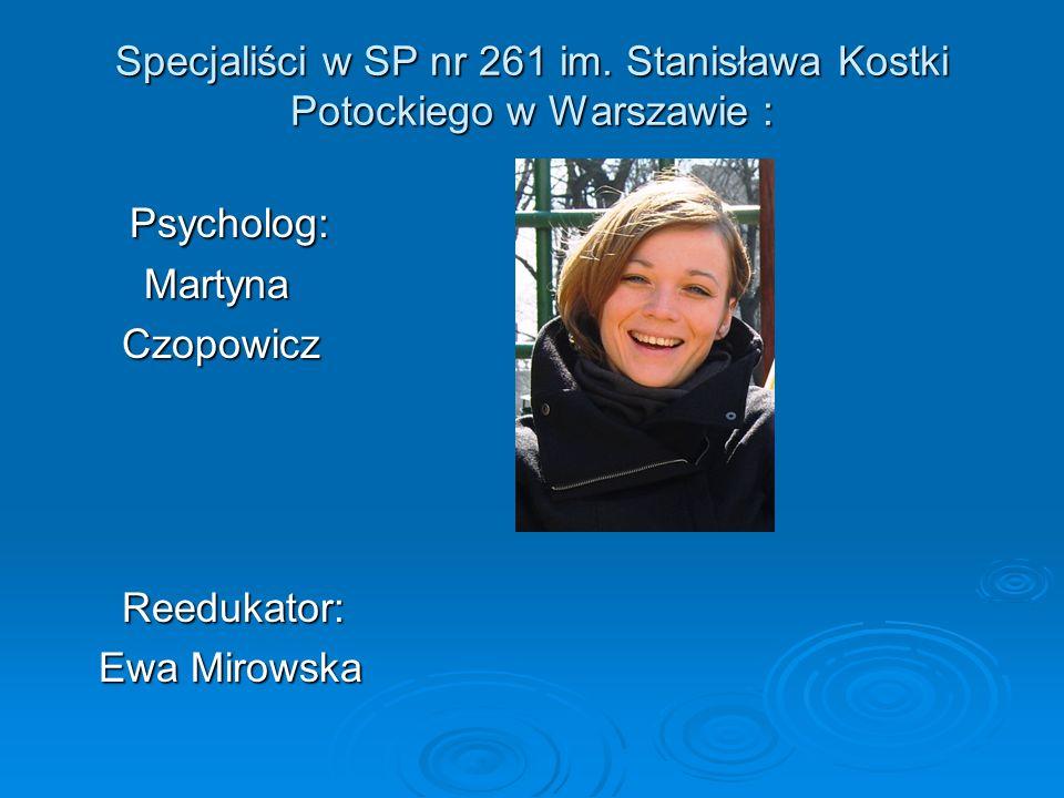 Psycholog: Psycholog: Martyna Martyna Czopowicz Czopowicz Reedukator: Reedukator: Ewa Mirowska Ewa Mirowska Specjaliści w SP nr 261 im. Stanisława Kos