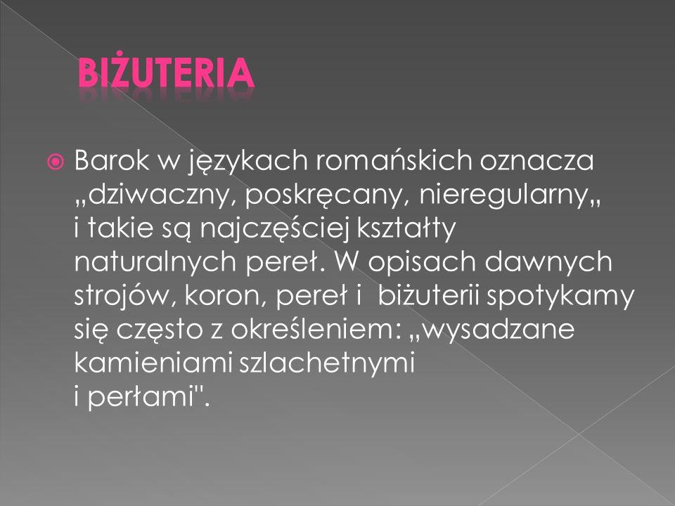 Barok w językach romańskich oznacza dziwaczny, poskręcany, nieregularny i takie są najczęściej kształty naturalnych pereł. W opisach dawnych strojów,