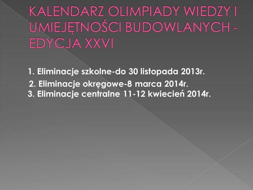 1. Eliminacje szkolne-do 30 listopada 2013r. 2. Eliminacje okręgowe-8 marca 2014r.