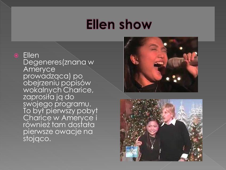 Ellen Degeneres(znana w Ameryce prowadząca) po obejrzeniu popisów wokalnych Charice, zaprosiła ją do swojego programu.