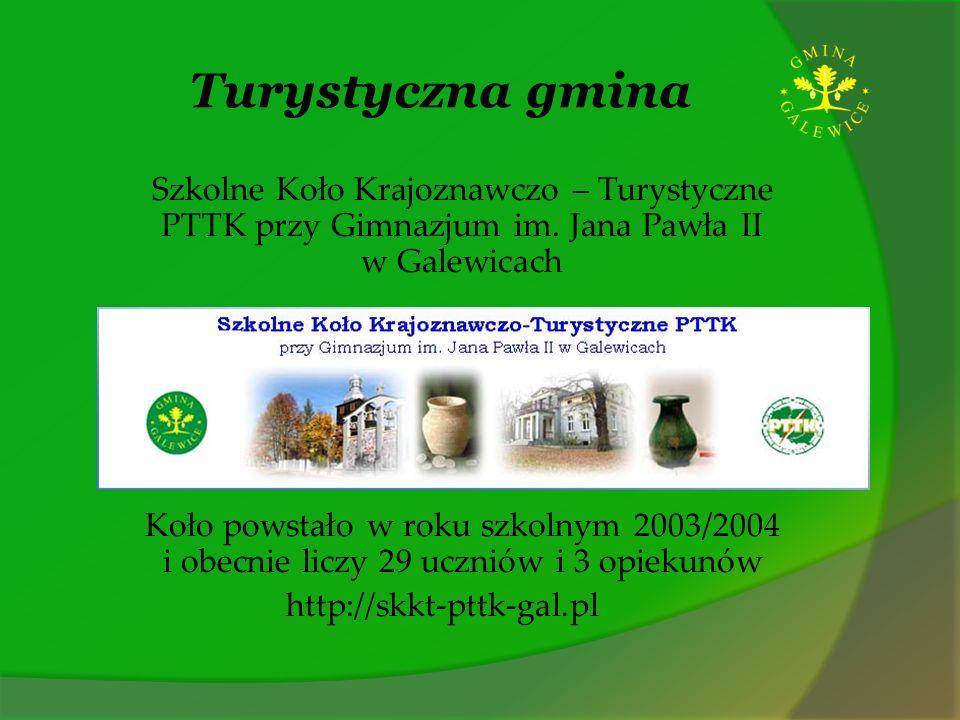 Turystyczna gmina Szkolne Koło Krajoznawczo – Turystyczne PTTK przy Gimnazjum im. Jana Pawła II w Galewicach Koło powstało w roku szkolnym 2003/2004 i