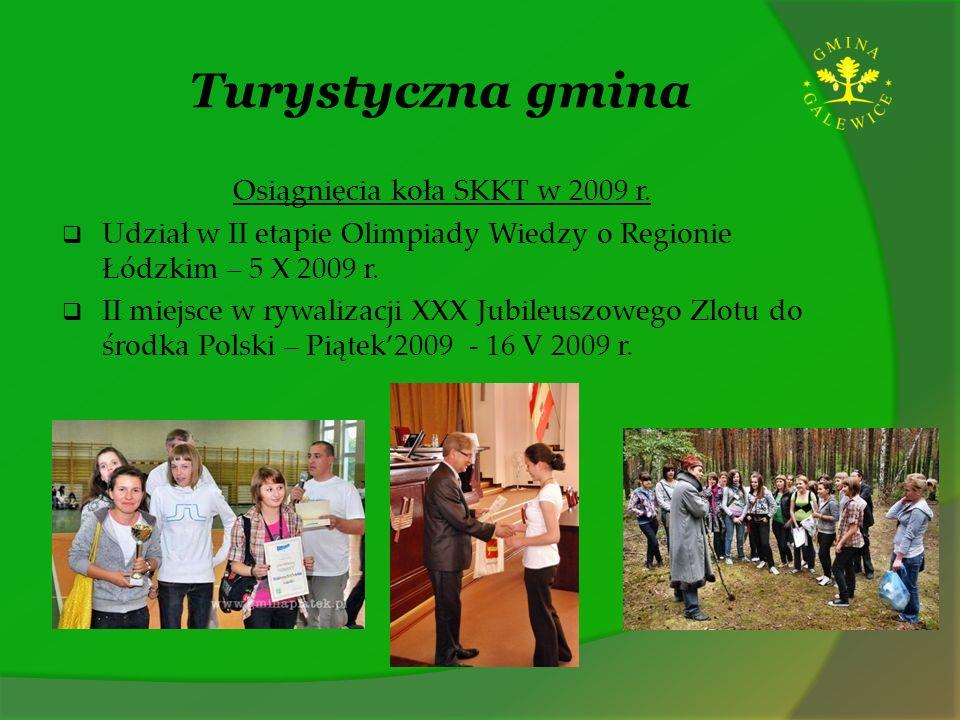 Turystyczna gmina Osiągnięcia koła SKKT w 2009 r. Udział w II etapie Olimpiady Wiedzy o Regionie Łódzkim – 5 X 2009 r. II miejsce w rywalizacji XXX Ju