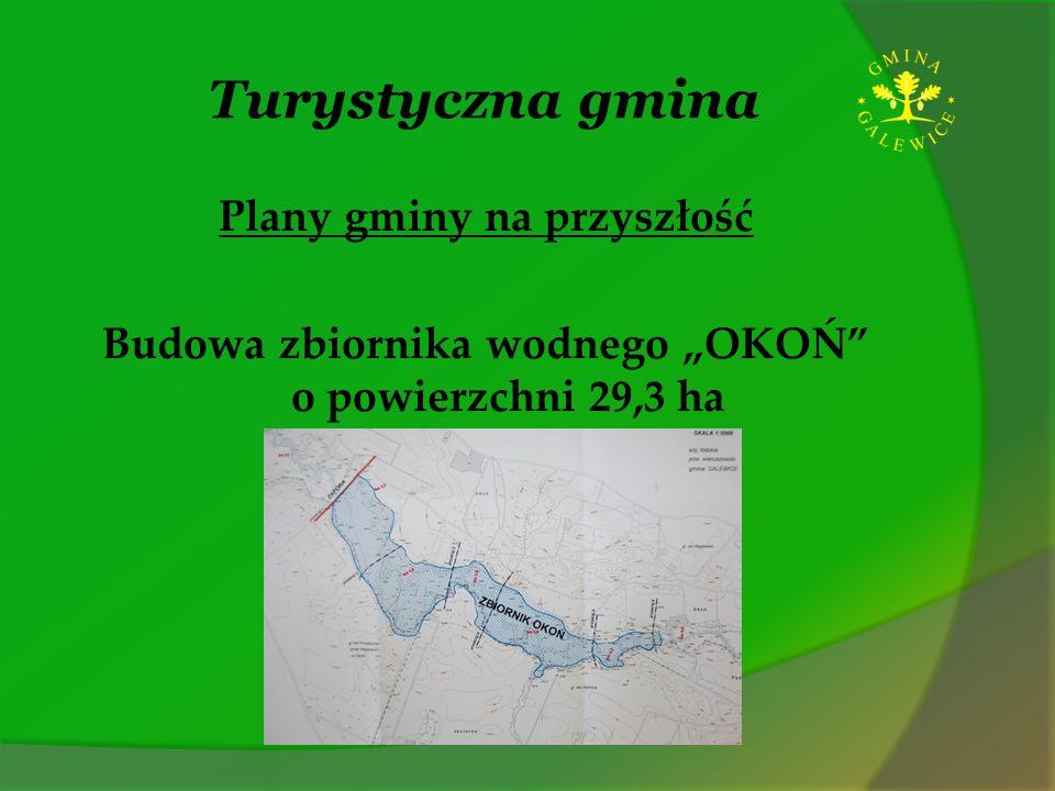 Turystyczna gmina Plany gminy na przyszłość Budowa zbiornika wodnego OKOŃ o powierzchni 29,3 ha