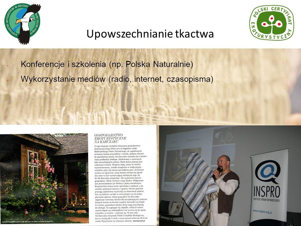 Konferencje i szkolenia (np. Polska Naturalnie) Wykorzystanie mediów (radio, internet, czasopisma) Upowszechnianie tkactwa