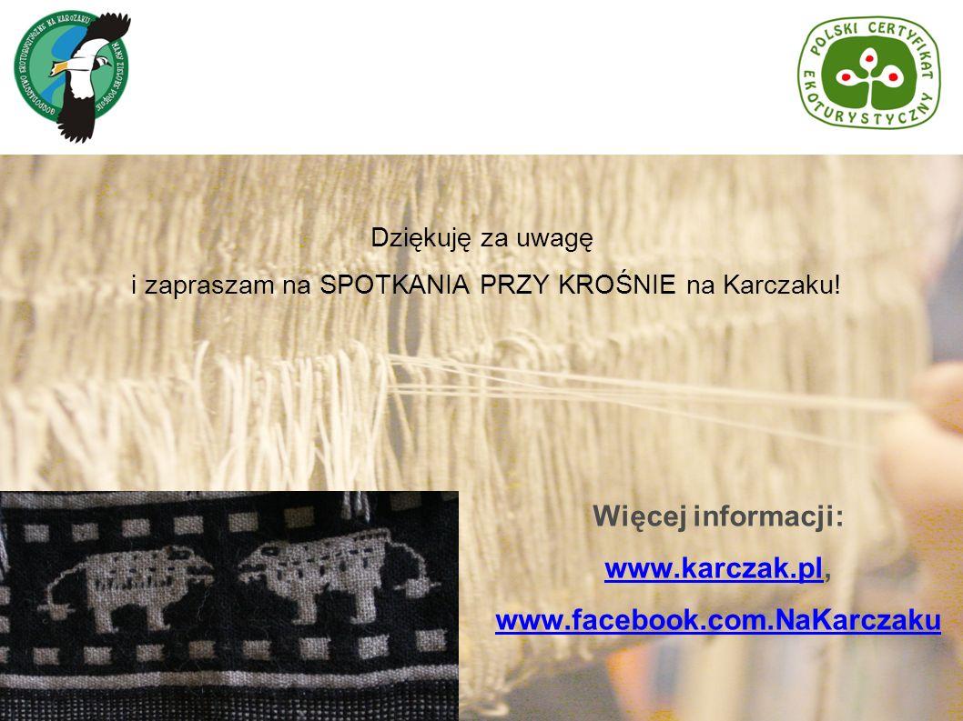 Dziękuję za uwagę i zapraszam na SPOTKANIA PRZY KROŚNIE na Karczaku! Więcej informacji: www.karczak.plwww.karczak.pl, www.facebook.com.NaKarczaku