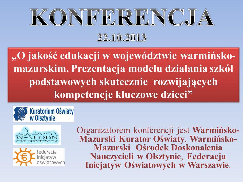 Organizatorem konferencji jest Warmińsko- Mazurski Kurator Oświaty, Warmińsko- Mazurski Ośrodek Doskonalenia Nauczycieli w Olsztynie, Federacja Inicjatyw Oświatowych w Warszawie.