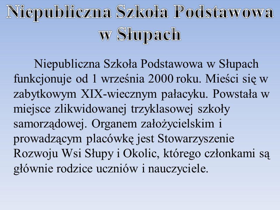 Niepubliczna Szkoła Podstawowa w Słupach funkcjonuje od 1 września 2000 roku.