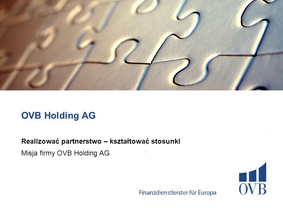OVB Holding AG Realizować partnerstwo – kształtować stosunki Misja firmy OVB Holding AG