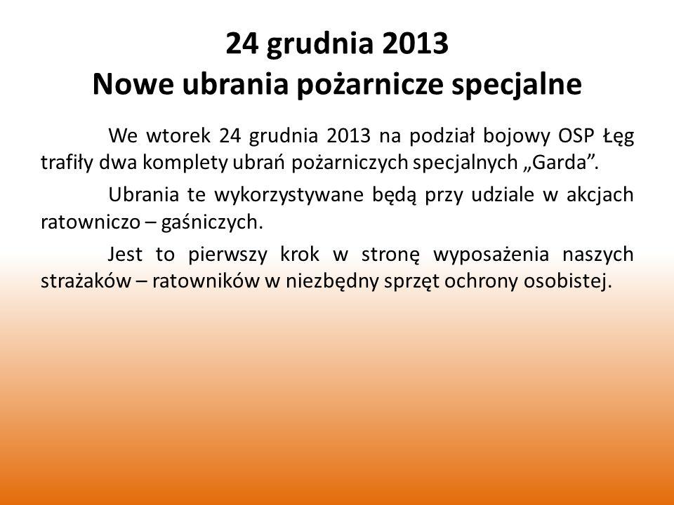 24 grudnia 2013 Nowe ubrania pożarnicze specjalne We wtorek 24 grudnia 2013 na podział bojowy OSP Łęg trafiły dwa komplety ubrań pożarniczych specjalnych Garda.