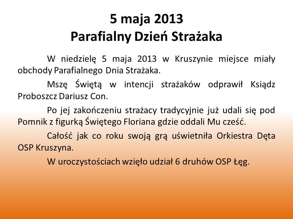 5 maja 2013 Parafialny Dzień Strażaka W niedzielę 5 maja 2013 w Kruszynie miejsce miały obchody Parafialnego Dnia Strażaka.