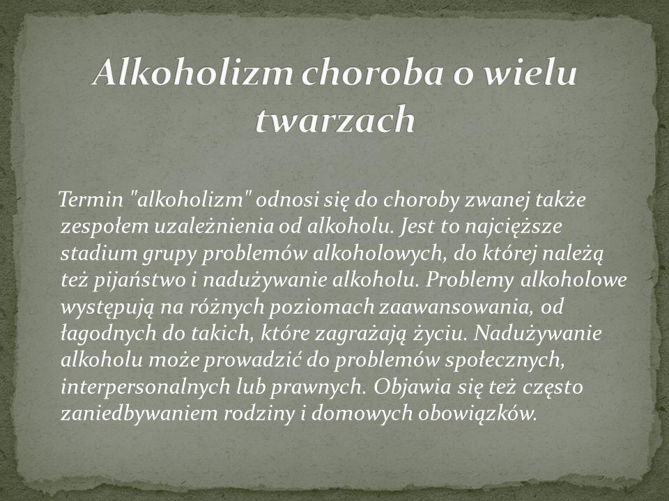Termin alkoholizm odnosi się do choroby zwanej także zespołem uzależnienia od alkoholu.