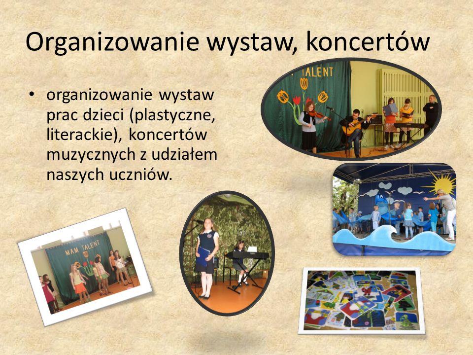Organizowanie wystaw, koncertów organizowanie wystaw prac dzieci (plastyczne, literackie), koncertów muzycznych z udziałem naszych uczniów.