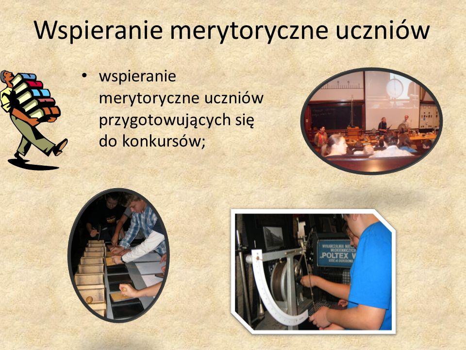 Wspieranie merytoryczne uczniów wspieranie merytoryczne uczniów przygotowujących się do konkursów;