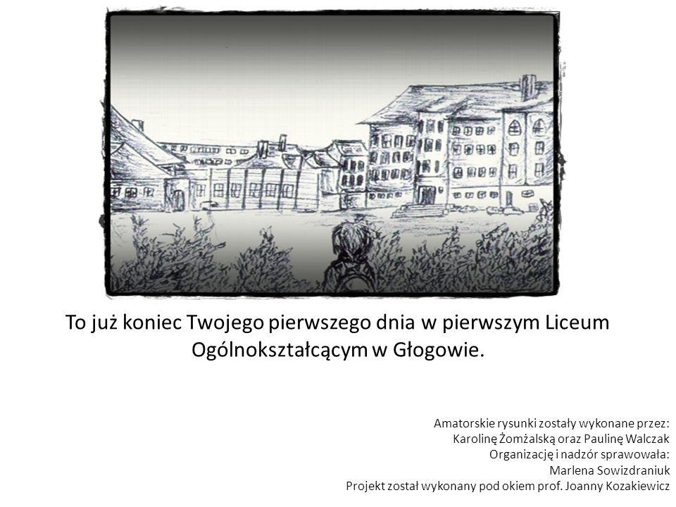 To już koniec Twojego pierwszego dnia w pierwszym Liceum Ogólnokształcącym w Głogowie.
