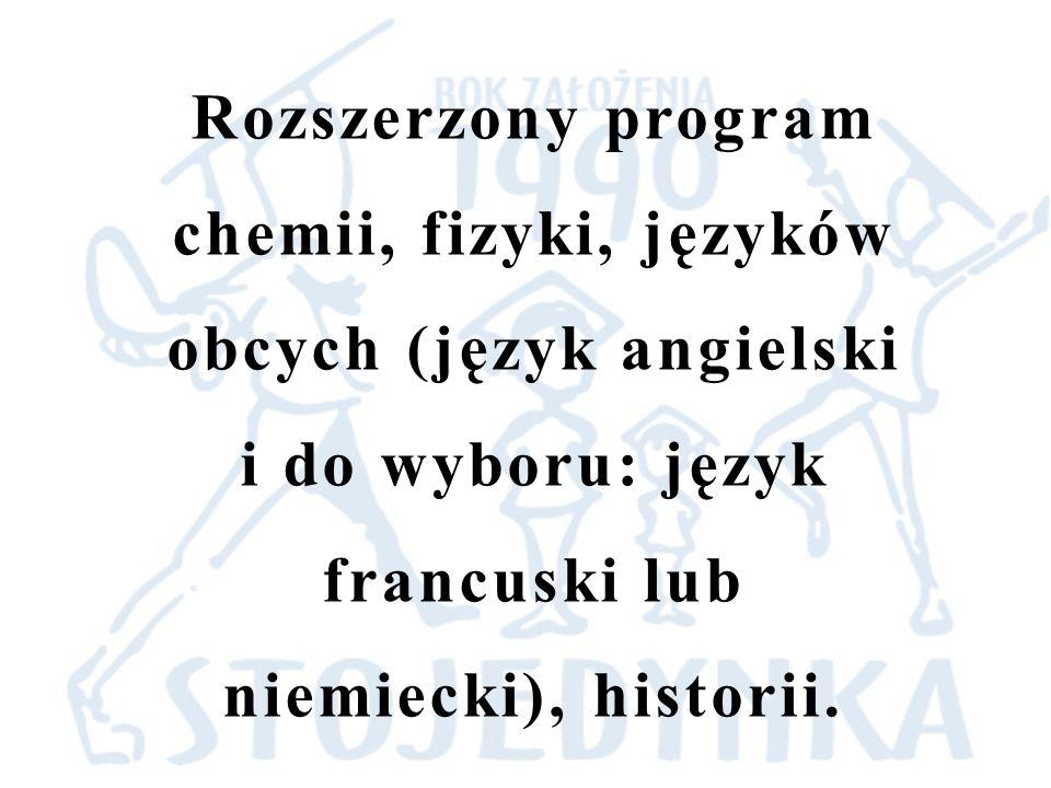 Rozszerzony program chemii, fizyki, języków obcych (język angielski i do wyboru: język francuski lub niemiecki), historii.