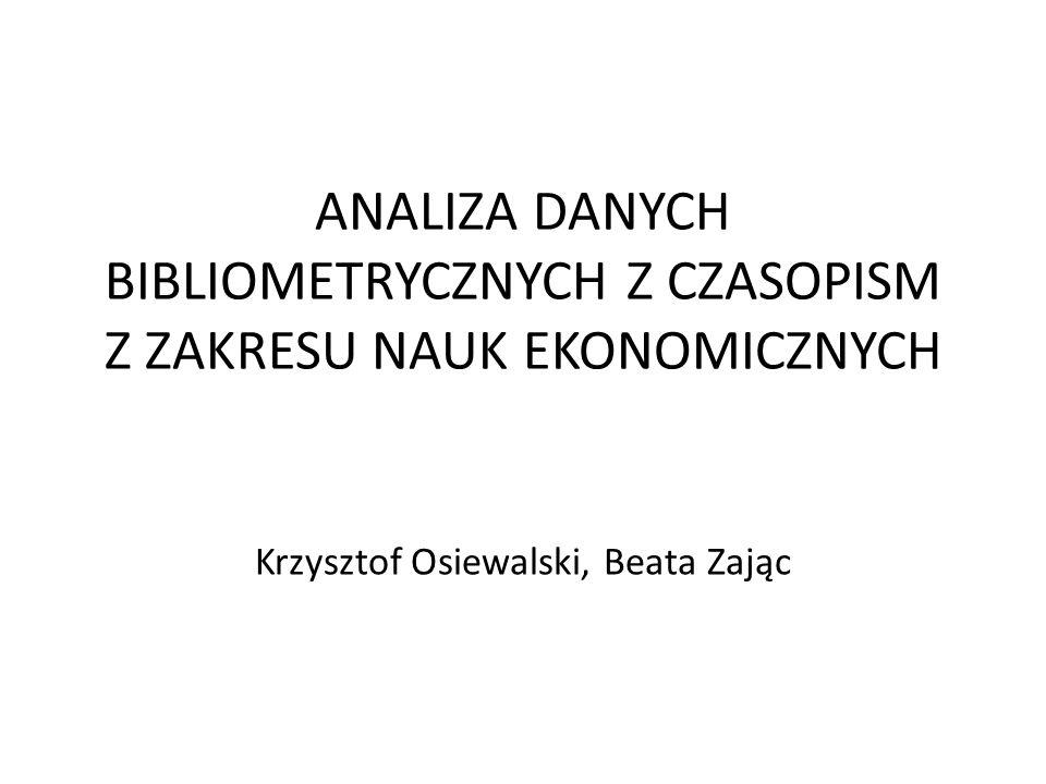 ANALIZA DANYCH BIBLIOMETRYCZNYCH Z CZASOPISM Z ZAKRESU NAUK EKONOMICZNYCH Krzysztof Osiewalski, Beata Zając