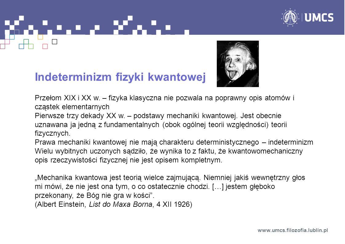 Indeterminizm fizyki kwantowej Przełom XIX i XX w. – fizyka klasyczna nie pozwala na poprawny opis atomów i cząstek elementarnych Pierwsze trzy dekady