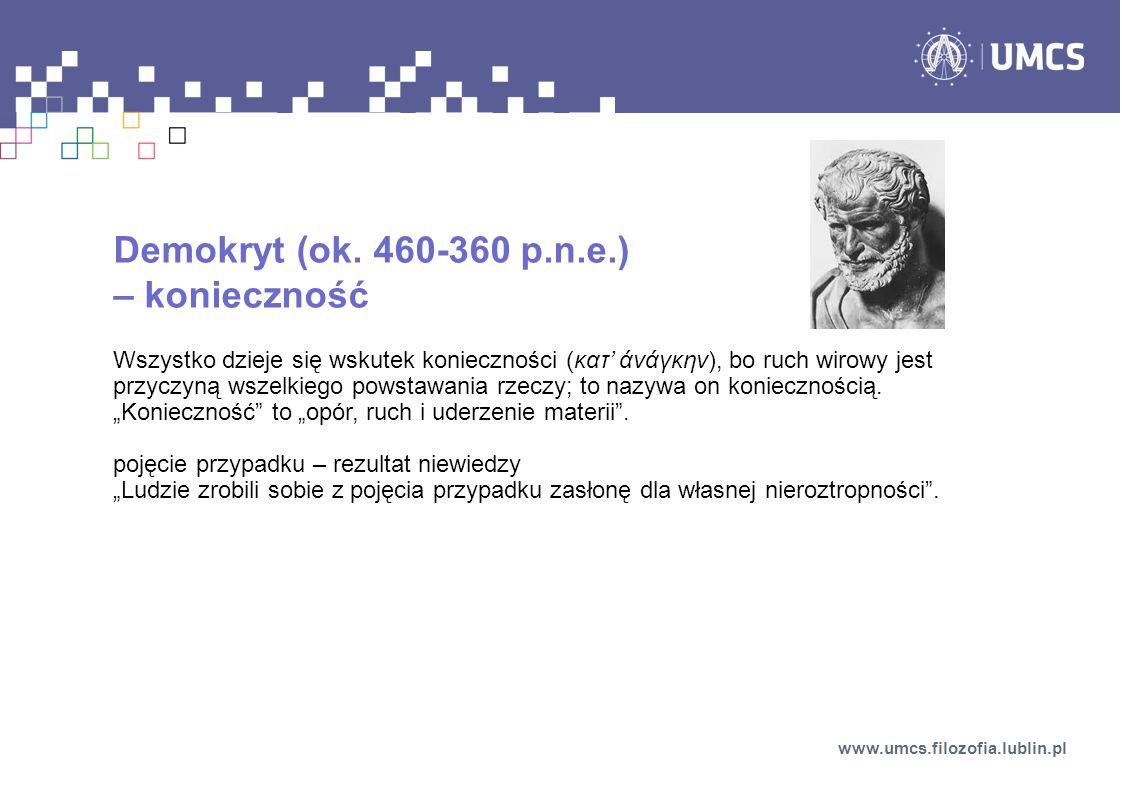 Demokryt (ok. 460-360 p.n.e.) – konieczność Wszystko dzieje się wskutek konieczności (κατ άνάγκην), bo ruch wirowy jest przyczyną wszelkiego powstawan