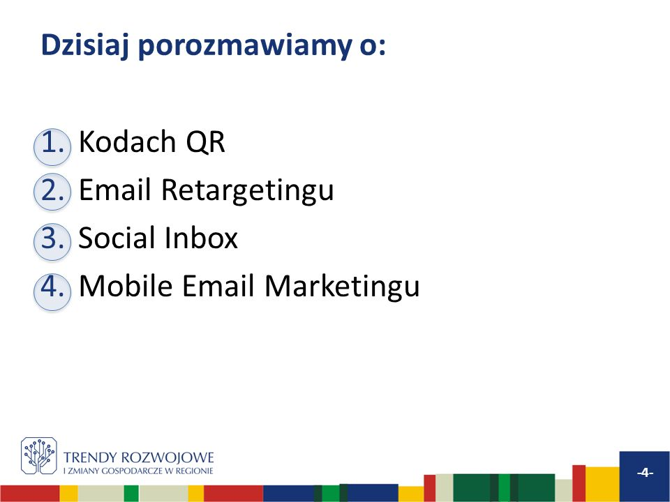 Dzisiaj porozmawiamy o: 1.Kodach QR 2.Email Retargetingu 3.Social Inbox 4.Mobile Email Marketingu -4-