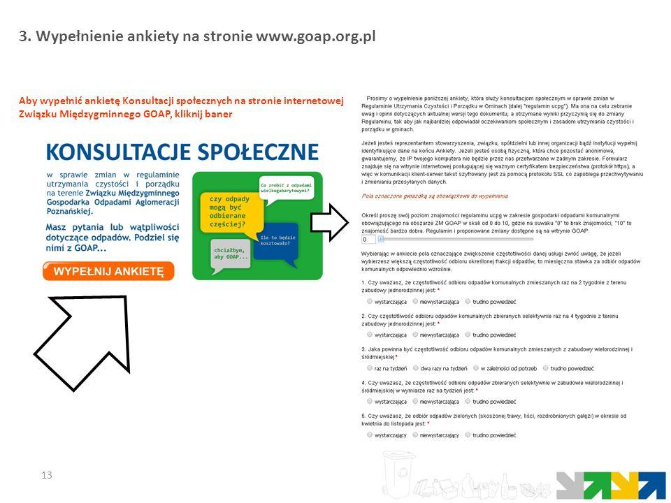 13 Aby wypełnić ankietę Konsultacji społecznych na stronie internetowej Związku Międzygminnego GOAP, kliknij baner 3. Wypełnienie ankiety na stronie w