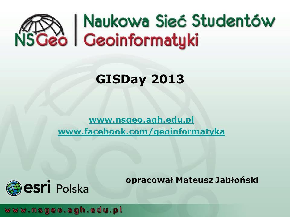 opracował Mateusz Jabłoński www.nsgeo.agh.edu.pl www.facebook.com/geoinformatyka GISDay 2013