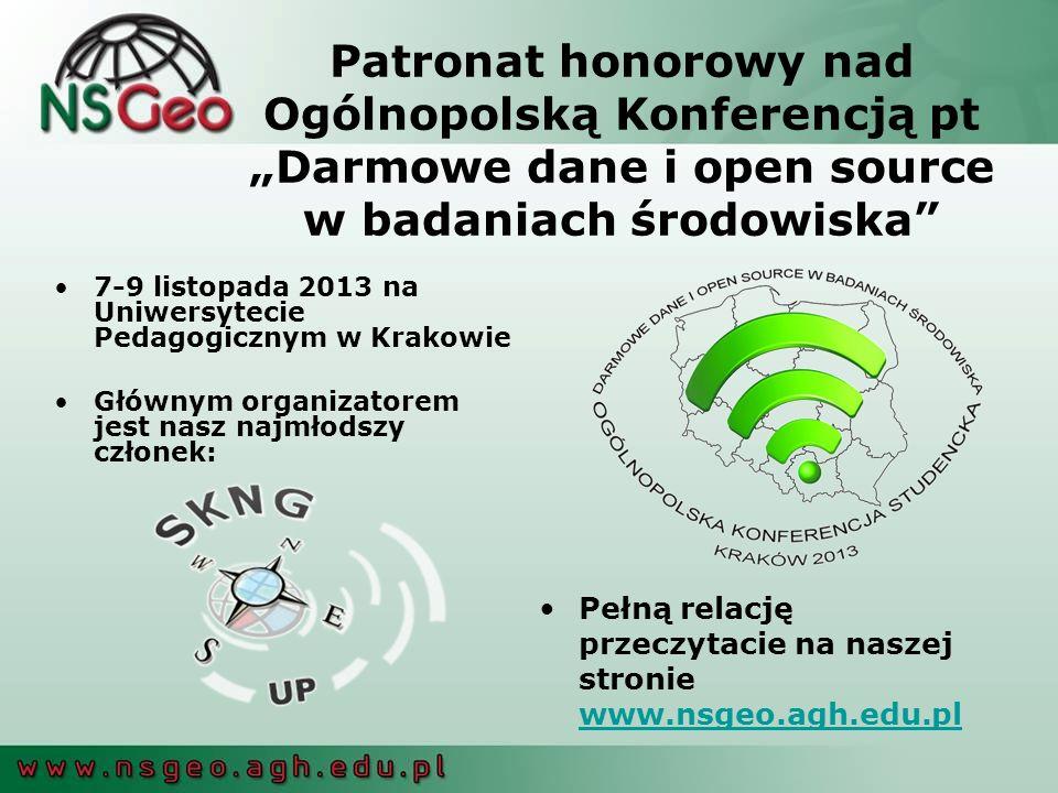 Patronat honorowy nad Ogólnopolską Konferencją pt Darmowe dane i open source w badaniach środowiska 7-9 listopada 2013 na Uniwersytecie Pedagogicznym w Krakowie Głównym organizatorem jest nasz najmłodszy członek: Pełną relację przeczytacie na naszej stronie www.nsgeo.agh.edu.pl www.nsgeo.agh.edu.pl